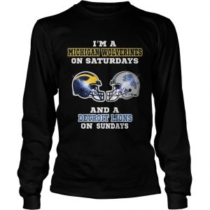 Im a Michigan Wolverines on Saturdays and a Detroit Lions on Sundays longsleeve tee