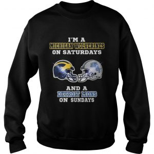 Im a Michigan Wolverines on Saturdays and a Detroit Lions on Sundays sweatshirt