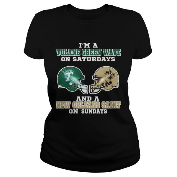 Im a Tulane Green Wave on Saturdays and a New Orleans Saint on Sundays ladeis tee