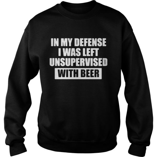 In my defense I was left unsupervised with beer sweatshirt