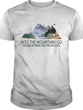 Into the mountain I go to lose my mind and find my soul T-Shirt