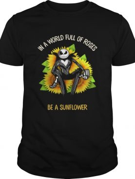 Jack Skellington in a world full of roses be a sunflower shirt