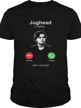 Jughead is calling and I must go shirt