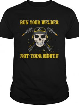 Run Your Welder Not Your Mouth Funny Sarcasm Welder Women Shirt