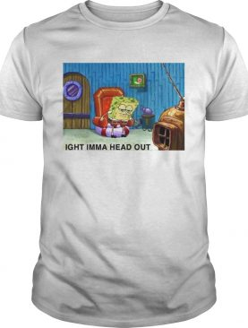 Spongebob Ight Imma Head out shirt