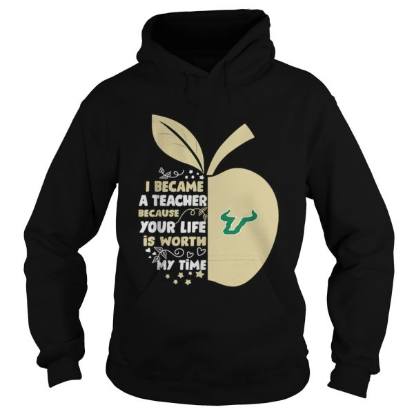 University of South Florida I became a teacher because your life is worth my time hoodie
