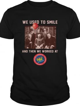 We used to smile and then we worked at RAC Rent A Center Horror Halloween shirt
