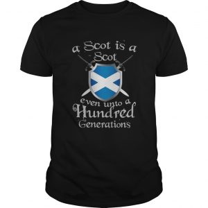 A Scot Is A Scot Even Unto A Hundred Generations unisex