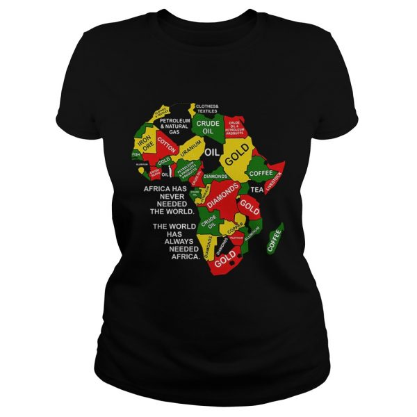 Africa has never needed the world the world has always needed Africa ladeis tee