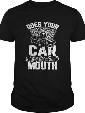 Does Your Car Run As Fast As Your Mouth Tshirts
