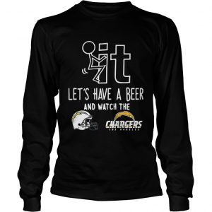 Fuck it lets have a beer and watch the Los Angeles Chargers longsleeve tee