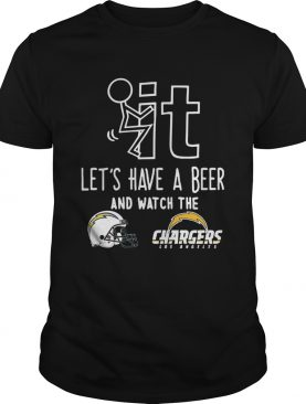 Fuck it lets have a beer and watch the Los Angeles Chargers shirt