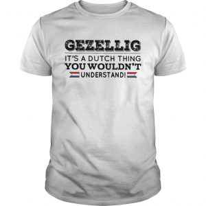 Gezellig its a dutch thing you wouldnt understand unisex
