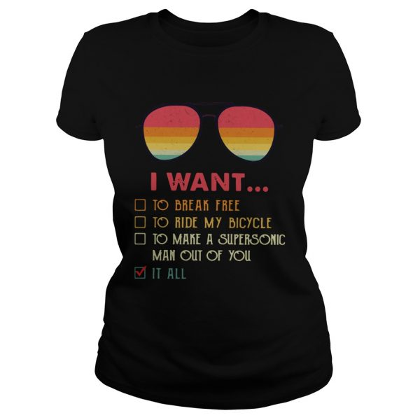 I Want To Break Free To Ride My Bicycle To Make A Supersonic Man Out Of You It All ladeis tee