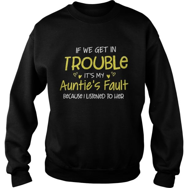 If we get in trouble its my aunties fault because I listened to her sweatshirt