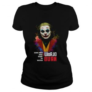 Joaquin Phoenix Joker some when just want to watch world burn ladeis tee