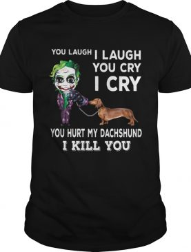 Joker You laugh I laugh you cry I cry you hurt my dachshund I kill you shirt