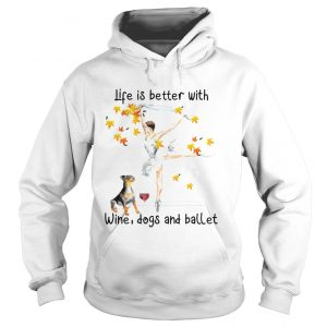 Life is better with wine dogs and ballet hoodie