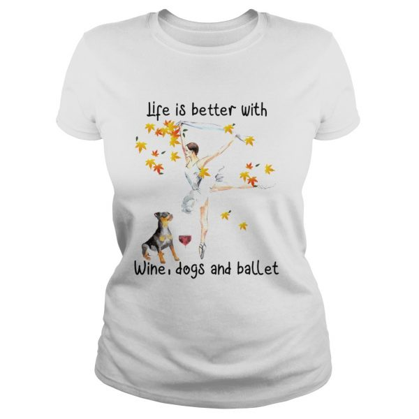 Life is better with wine dogs and ballet ladeis tee