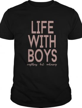 Life with boys anything but ordinary shirt