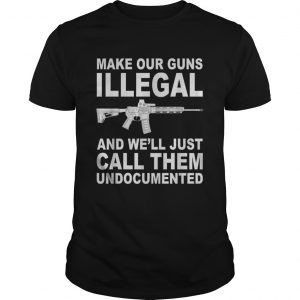 Make your guns illegal and well just call them undocumented unisex