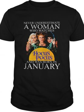 Never underestimate a woman who watches Hocus Pocus and was born in January shirt