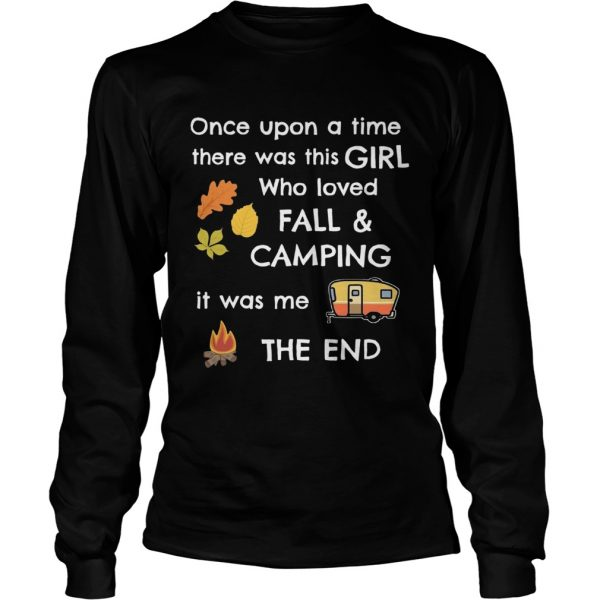Once upon a time there was this girl who loved fall and camping it was me the end longsleeve tee