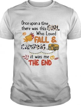 Once upon a time there was this girl who loves fall and camping Autumn Halloween shirt