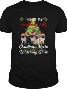 Pugs This is my Hallmark Christmas movie watching shirt