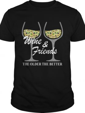 Wine and Friends the older the better shirt