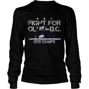 Fight for ol' Dc 2019 champs longsleeve tee