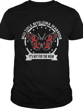 Multiple myeloma warrior Its not for the weak cancer shirt