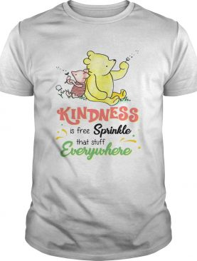 Pooh and Piglet kindness is free sprinkle that stuff everywhere shirt