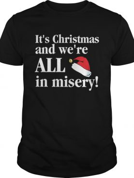 Christmas Vacation Its Christmas and were all in misery funny Christmas shirt