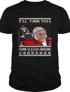 Chris Farley I'll Turn This Damn Sleigh Around Ugly Christmas Sweater
