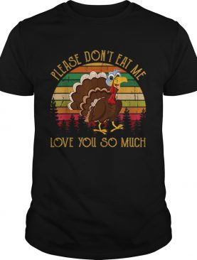 Hot Please Don't Eat Me Love You So Much Turkey novelty shirt
