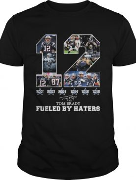 12 Tom Brady 6th Super Bowl fueled by Haters shirts