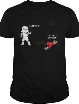 Stormtrooper Shoots I Missed I Died Anyway Funny shirt