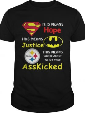 Pittsburgh Steelers Superman This Means Hope This Means Justice Asskicked shirt