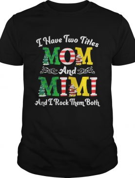 I Have Two Titles Mom and Mimi And I Rock Them Both Merry Christmas shirt