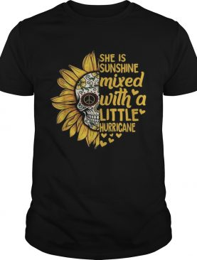 Skull Sunflower she is sunshine mixed with a little hurricane shirt