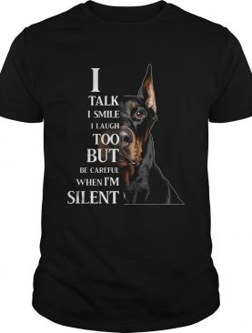 Dobermann I Talk I Smile I Laugh Too But Be Careful When I'm Silent Shirt