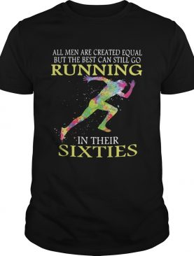 All Men Are Created Equal But The Best Can Still Go Running in their Sixties Colorful Shirt