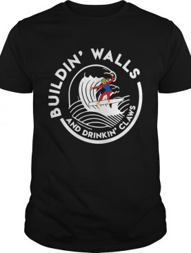 Donald Trump Building walls and drinks claws shirt