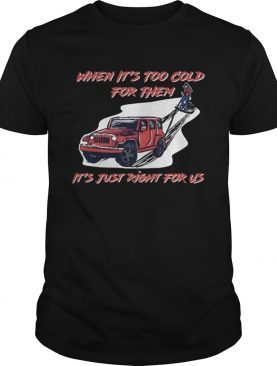 Too Cold For Them T-Shirt