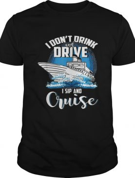 I don't drink and drive i sip and cruise shirt