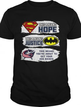 Columbus Blue Jackets Superman Means Hope Batman Your Ass Kicked Shirt