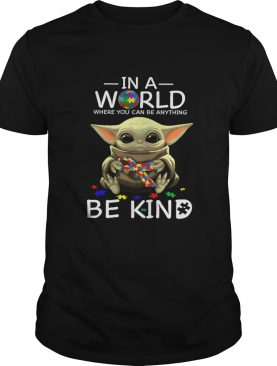 Baby Yoda In A World Where You Can Be Anything Be Kind Shirt