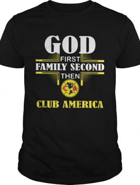 God First Family Second The Club America Shirt