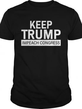 Keep Trump Impeach Congress Shirt